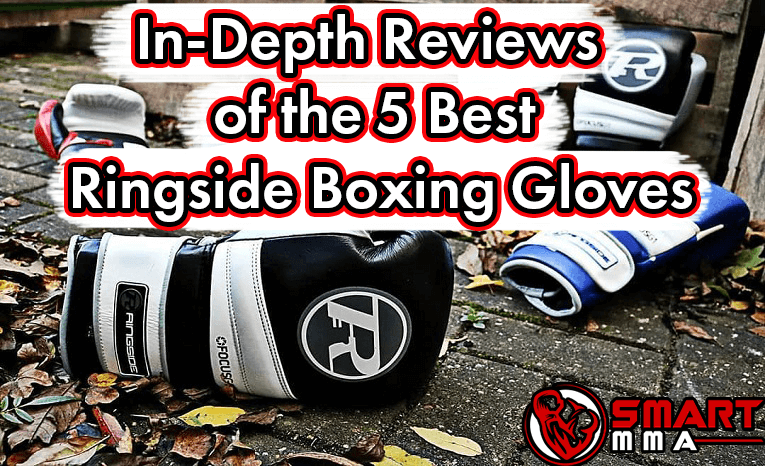 In-Depth Reviews of the 5 Best Ringside Boxing Gloves